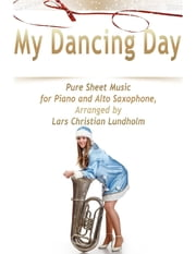 My Dancing Day Pure Sheet Music for Piano and Alto Saxophone, Arranged by Lars Christian Lundholm ebook by Lars Christian Lundholm