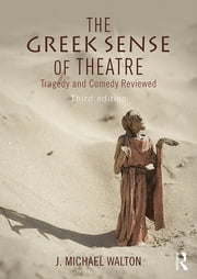 The Greek Sense of Theatre - Tragedy and Comedy ebook by J Michael Walton