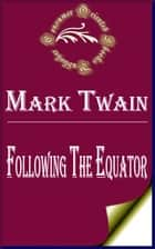 Following the Equator: A Journey Around the World ebook by Mark Twain