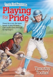Playing for Pride - Down by a run, the team needs to play its best... Can Laurie come through for her team? ebook by Timothy Tocher