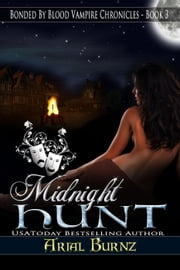 Midnight Hunt - Bonded By Blood Vampire Chronicles, #3 ebook by Arial burnz