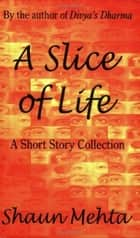 A Slice of Life - A Short Story Collection ebook by Shaun Mehta