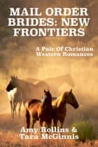 Mail Order Brides: New Frontiers (A Pair Of Christian Western Romances) ebook by Amy Rollins