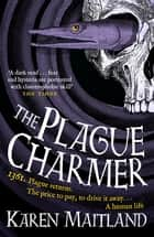 The Plague Charmer - A gripping story of dark motives, love and survival in times of plague ebook by Karen Maitland