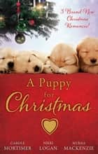 A Puppy For Christmas - 3 Book Box Set ebook by Carole Mortimer, Nikki Logan, Maggie Cox