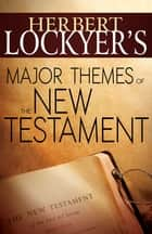 Herbert Lockyer's Major Themes of the New Testament ebook by Herbert Lockyer
