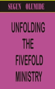 Unfolding the Fivefold Ministry ebook by Segun Olumide