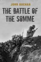 The Battle of the Somme ebook by John Buchan