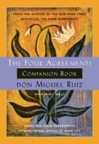 The Four Agreements Companion Book: Using The Four Agreements to Master the Dream of Your Life ebook by don Miguel Ruiz, Janet Mills