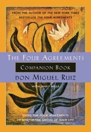 The Four Agreements Companion Book: Using The Four Agreements to Master the Dream of Your Life ebook by don Miguel Ruiz, with Janet Mills