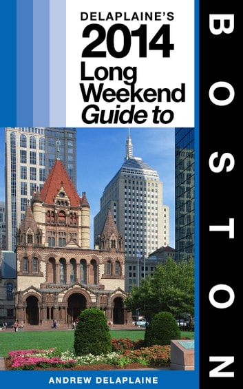 Boston: The Delaplaine 2014 Long Weekend Guide ebook by Andrew Delaplaine