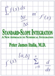 Standard-Slope Integration: A New Approach to Numerical Integration ebook by Peter James Italia, MD