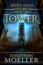 Sevenfold Sword: Tower ebook by Jonathan Moeller