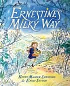 Ernestine's Milky Way ebook by Kerry Madden-Lunsford, Emily Sutton