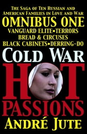 Cold War, Hot Passions Omnibus One ebook by Andre Jute