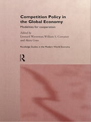 Competition Policy in the Global Economy - Modalities for Co-operation ebook by William S. Comanor,Akira Goto,Leonard Waverman