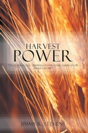 "Harvest Power - ""An Evangelistic Outreach for Your Church or Small Group"" ebook by Jimmy R. Stevens"