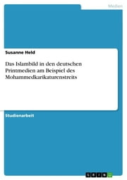 Das Islambild in den deutschen Printmedien am Beispiel des Mohammedkarikaturenstreits ebook by Susanne Held