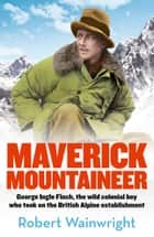 Maverick Mountaineer ebook by Robert Wainwright