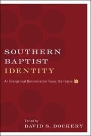 Southern Baptist Identity - An Evangelical Denomination Faces the Future ebook by R. Albert Mohler Jr.,R. Stanton Norman,Gregory A. Wills,Timothy George,Paige Patterson,Daniel L. Akin,Richard Land,James Leo Garrett,Morris H. Chapman,Ed Stetzer,Jim Shaddix,Thom Rainer,David S. Dockery,Russell Moore,Mike Day,Nathan A. Finn