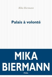 Palais à volonté ebook by Mika Biermann