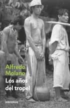 Los años del tropel ebook by Alfredo Molano Bravo