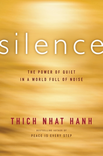 Silence - The Power of Quiet in a World Full of Noise eBook by Thich Nhat Hanh