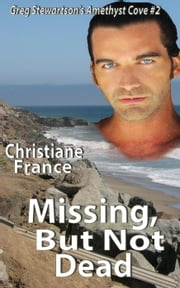 Missing, But Not Dead - Amethyst Cove, #2 ebook by Christiane France