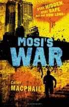 Mosi's War ebook by Cathy MacPhail
