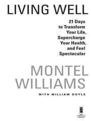 Living Well - 21 Days to Transform Your Life, Supercharge Your Health, and Feel Spectacular ebook by Montel Williams,William Doyle