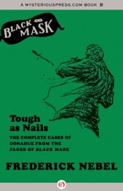 Tough as Nails - The Complete Cases of Donahue from the Pages of Black Mask ebook by Frederick Nebel,Will Murray