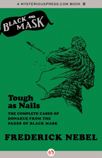Tough as Nails - The Complete Cases of Donahue from the Pages of Black Mask ebook by Frederick Nebel