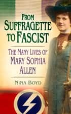 From Suffragette to Fascist ebook by Nina Boyd
