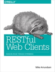 RESTful Web Clients - Enabling Reuse Through Hypermedia ebook by Mike Amundsen