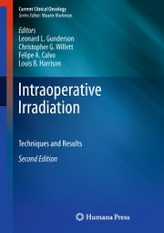 Intraoperative Irradiation - Techniques and Results ebook by Leonard L. Gunderson,Christopher G. Willett,Felipe A. Calvo,Louis B. Harrison