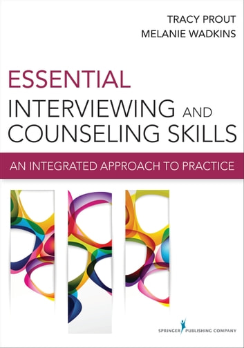Essential Interviewing and Counseling Skills - An Integrated Approach to Practice ebook by Tracy Prout, PhD,Melanie Wadkins, PhD
