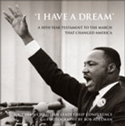 """I Have a Dream"" - A 50th Year Testament to the March that Changed America ebook by Southern Christian Leadership Conference,Bob Adelman"