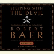 Sleeping With the Devil - How Washington Sold Our Soul For Saudi Crude audiobook by Robert Baer