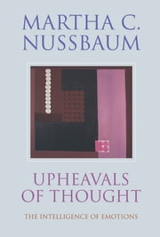 Upheavals of Thought - The Intelligence of Emotions ebook by Martha C. Nussbaum