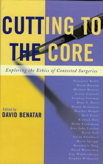 Cutting to the Core - Exploring the Ethics of Contested Surgeries ebook by