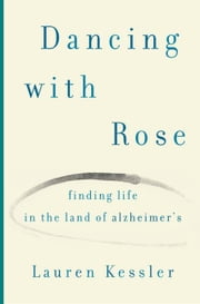 Finding Life in the Land of Alzheimer's - One Daughter's Hopeful Story ebook by Lauren Kessler