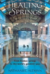 Healing Springs - The Ultimate Guide to Taking the Waters ebook by Nathaniel Altman