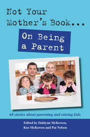 Not Your Mother's Book . . . On Being a Parent ebook by Dahlynn McKowen,Ken McKowen,Pat Nelson
