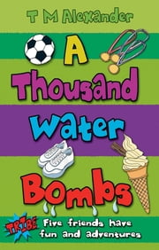 A Thousand Water Bombs ebook by T. M. Alexander