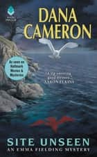 Site Unseen - An Emma Fielding Mystery ebook by Dana Cameron