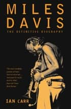 Miles Davis: The Definitive Biography ebook by Ian Carr