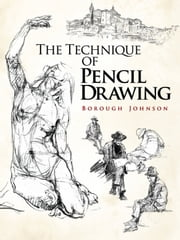 The Technique of Pencil Drawing ebook by Borough Johnson