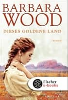 Dieses goldene Land - Roman ebook by Barbara Wood, Veronika Cordes