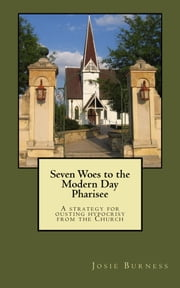 Seven Woes to the Modern Day Pharisee ebook by Josie Burness