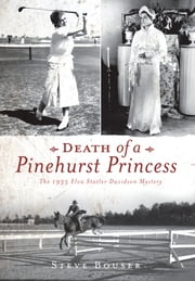 Death of a Pinehurst Princess - The 1935 Elva Statler Davidson Mystery ebook by Steve Bouser